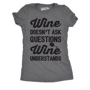 Wine Doesn't Ask Questions Wine Understands Tee